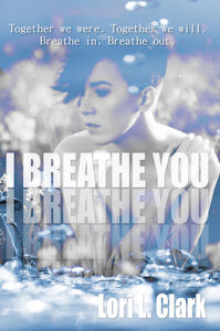 I Breathe You by Lori L. Clark Blog Tour: Review, Playlist, and Giveaway!