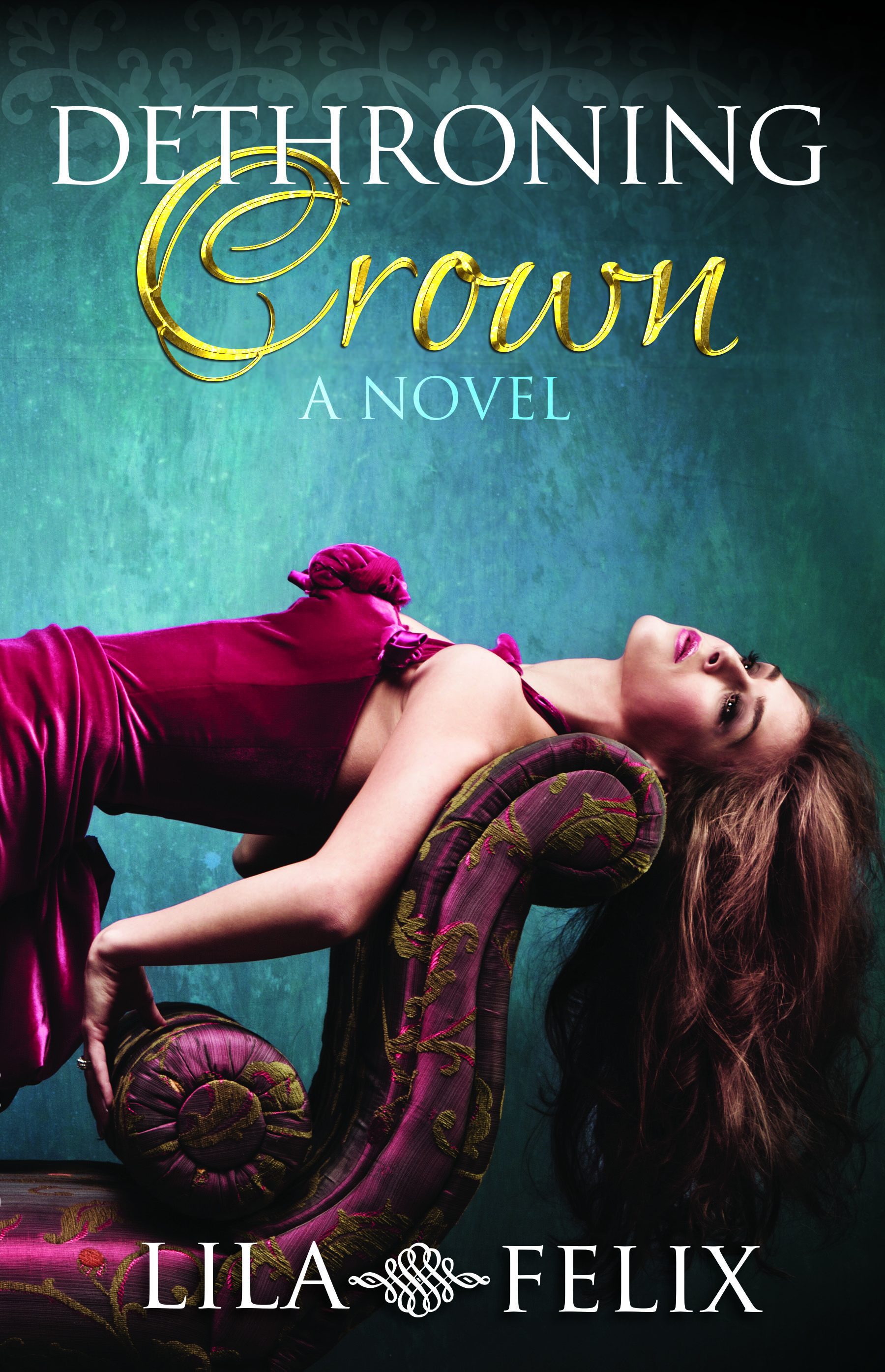 Cover Reveal: DETHRONING CROWN by Lila Felix