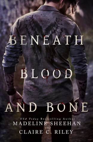 Beneath Blood and Bone by Madeline Sheehan & Claire C. Riley