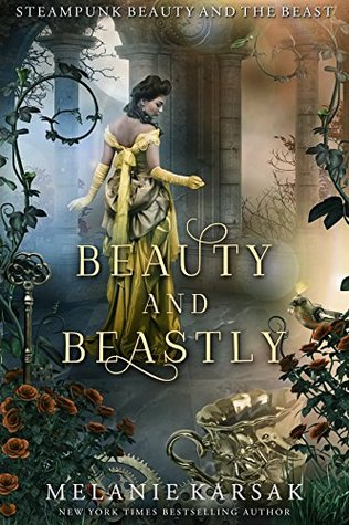 Beauty and Beastly: Steampunk Beauty and the Beast  by Melanie Karsak