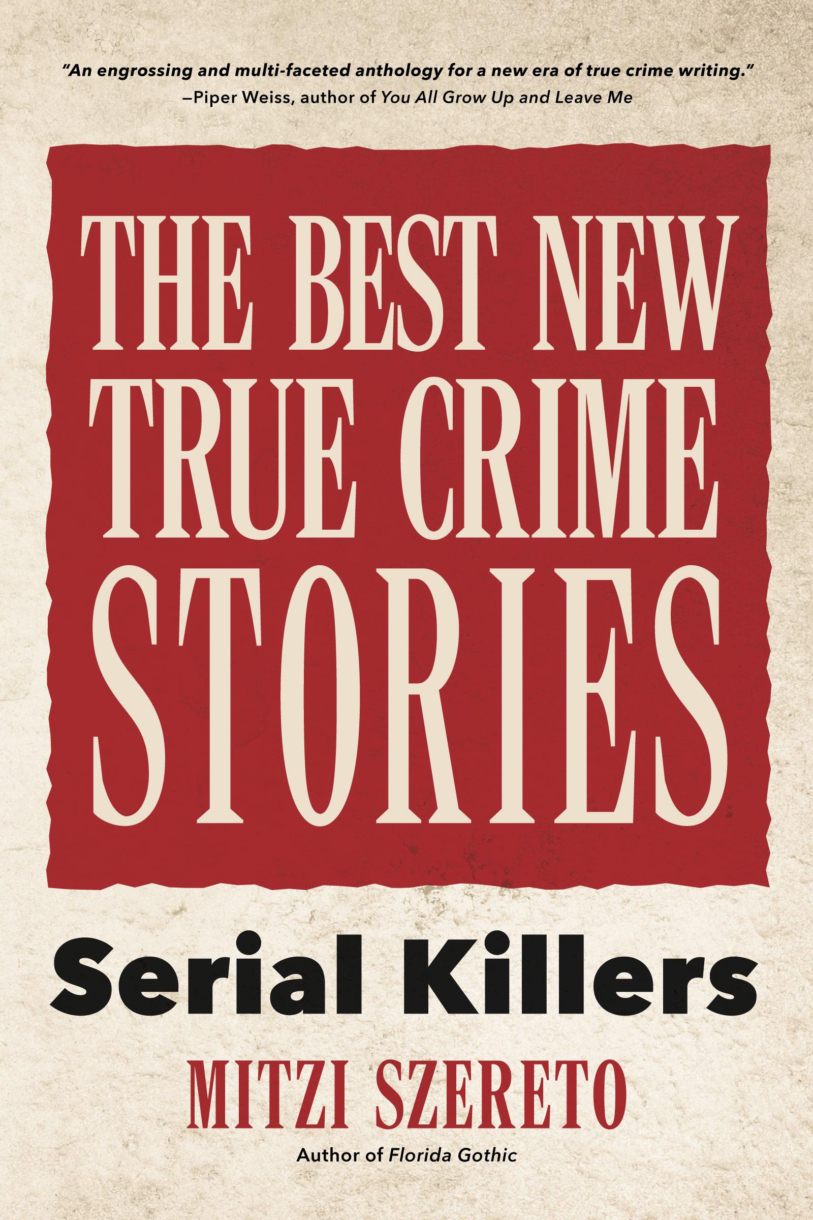 The Best New True Crime Stories: Serial Killers by Mitzi Szereto